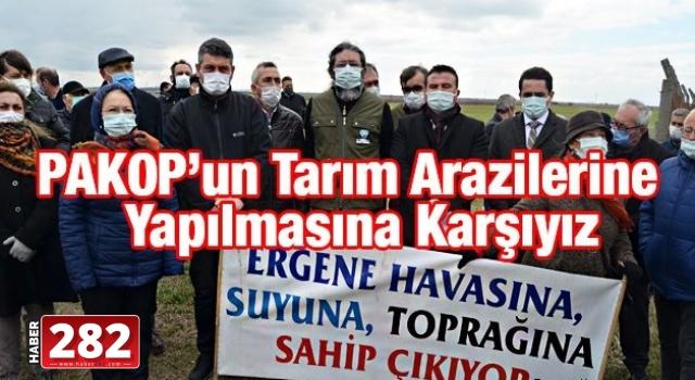 'PAKOP'un Tarım Arazilerine Yapılmasına Karşıyız'
